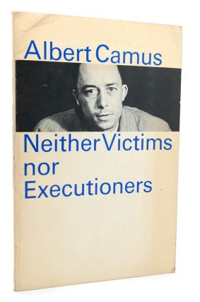 NEITHER VICTIMS NOR EXECUTIONERS. Albert Camus