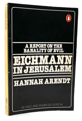 Eichmann in Jerusalem, A Report on the Banality of Evil