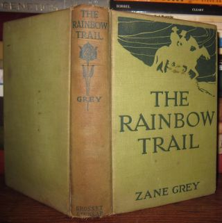 THE RAINBOW TRAIL A Romance. Zane Grey