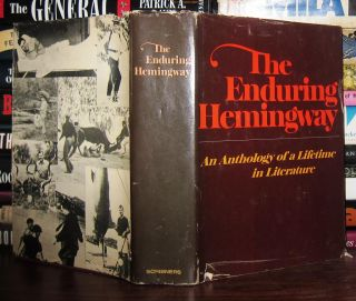 THE ENDURING HEMINGWAY An Anthology of a Lifetime in Literature. Ernest Hemingway