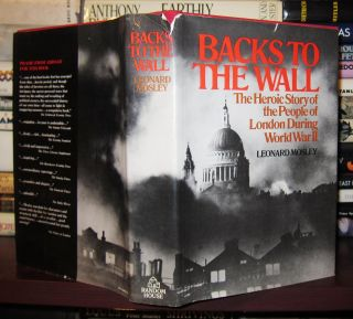 BACKS TO THE WALL The Heroic Story of the People of London During World War II. Leonard Mosley