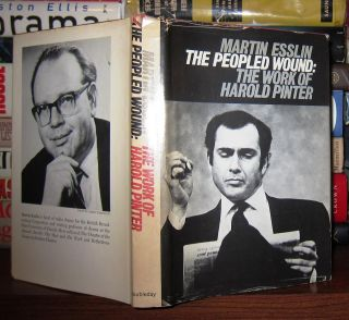 PEOPLED WOUND : The Work of Harold Pinter. Martin - Harold Pinter Esslin