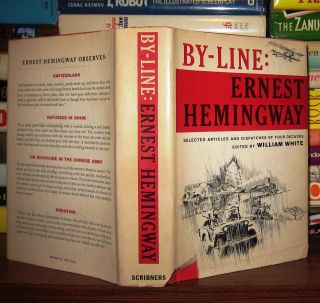 BY-LINE : Selected Articles and Dispatches of Four Decades. Ernest Hemingway