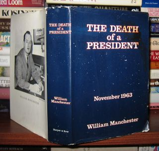 THE DEATH OF A PRESIDENT November 1963. William Manchester