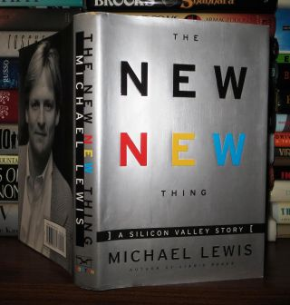 THE NEW NEW THING A Silicon Valley Story. Michael Lewis
