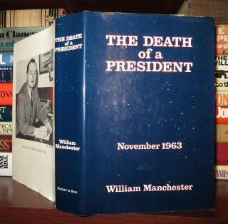 THE DEATH OF A PRESIDENT November 20 - November 25 1963. William Manchester