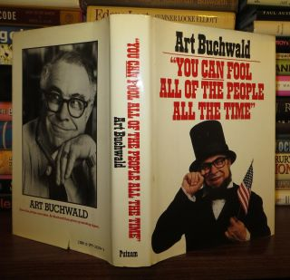 YOU CAN FOOL ALL THE PEOPLE ALL THE TIME. Art Buchwald
