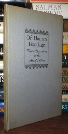 OF HUMAN BONDAGE With a Digression on the Art of Fiction: an Address. W. Somerset Maugham