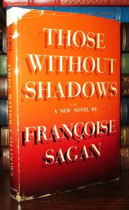 THOSE WITHOUT SHADOWS. Francoise Sagan Translated Frances Frenaye