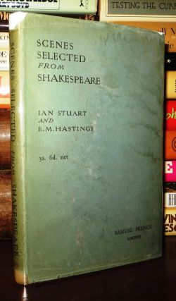 SCENES SELECTED FROM SHAKESPEARE. Ian Stuart, E. M. Hastings - William Shakespeare