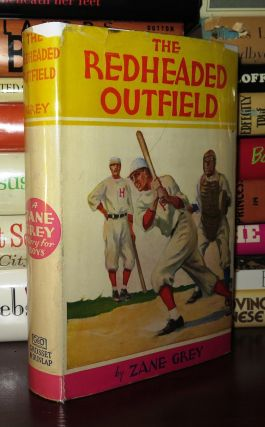 THE REDHEADED OUTFIELD. Zane Grey
