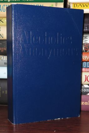 ALCOHOLICS ANONYMOUS The Story of How Many Thousands of Men and Women Have Recovered from...