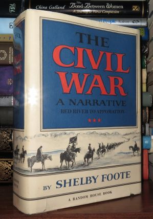 THE CIVIL WAR A Narrative: Red River to Appomattox. Shelby Foote