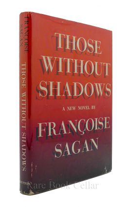 THOSE WITHOUT SHADOWS. Francoise Sagan