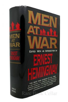 MEN AT WAR The Best War Stories of all Time. Leo Tolstoy, T. E. Lawrence, William Faulkner,...
