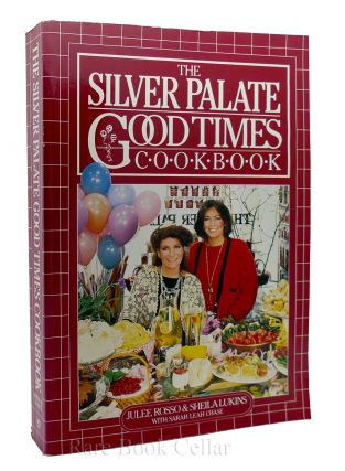 THE SILVER PALATE GOOD TIMES COOKBOOK. Sheila Lukins Julee Rosso, Sarah Leah Chase