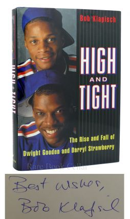 HIGH AND TIGHT THE RISE AND FALL OF DWIGHT GOODEN AND DARRYL STRAWBERRY Signed 1st. Bob Klapisch
