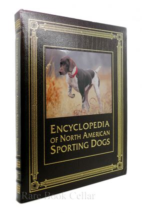 ENCYCLOPEDIA OF NORTH AMERICAN SPORTING DOGS Easton Press