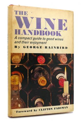 THE WINE HANDBOOK A Compact Guide to Good Wines and Their Enjoyment. George Rainbird