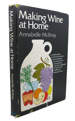 MAKING WINE AT HOME. Annabelle McIlnay