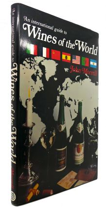 AN INTERNATIONAL GUIDE TO WINES OF THE WORLD. John Morrell