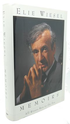 ALL RIVERS RUN TO THE SEA : Memoirs. Elie Wiesel