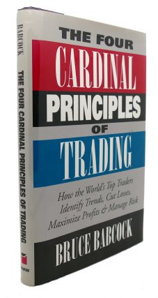 THE FOUR CARDINAL PRINCIPLES OF TRADING : How the World's Top Traders Identify Trends, Cut...