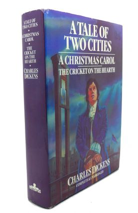 A TALE OF TWO CITIES, A CHRISTMAS CAROL, THE CRICKETON THE HEARTH Complete & Unabridged. Charles...