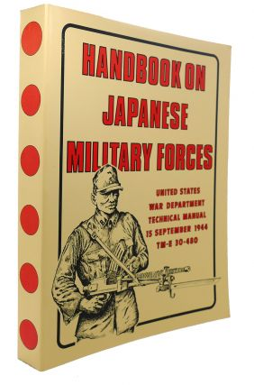 HANDBOOK ON JAPANESE MILITARY FORCES : United States War Department Technical Manual, 15 September 1944, TM-E 30-480