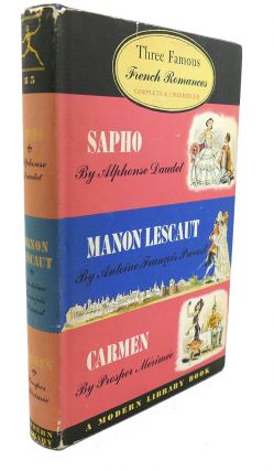 THREE FAMOUS FRENCH ROMANCES, COMPLETE AND UNABRIDGED : Sapho, Manon Lescaut, Carmen