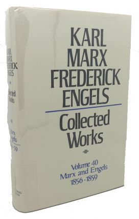 COLLECTED WORKS, VOLUME 40 : Marx and Engels, 1856 - 1859. Frederick Engels Karl Marx