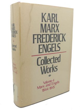 COLLECTED WORKS, VOLUME 4 : Marx and Engels, 1844 - 1845