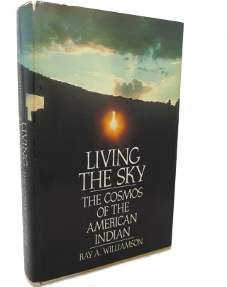 LIVING THE SKY : The Cosmos of the American Indian. Ray A. Williamson