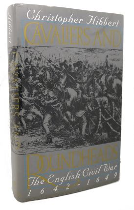 CAVALIERS AND ROUNDHEADS : The English Civil War, 1642-1649. Christopher Hibbert